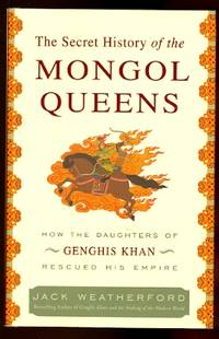 image of THE SECRET HISTORY OF THE MONGOL QUEENS:  HOW THE DAUGHTERS OF GENGHIS KHAN RESCUED HIS EMPIRE.