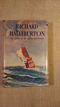 Richard Halliburton His Story of His Life\'s Adventures