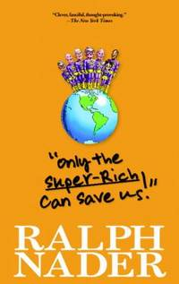 Only the Super-Rich Can Save Us! by Ralph Nader - Paperback - 2011 - from ThriftBooks (SKU: G158322923XI3N00)