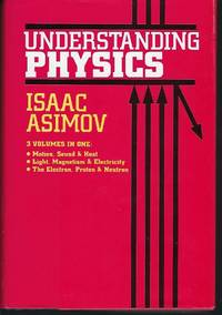 image of Understanding Physics: 3 Volumes in 1: Motion, Sound, and Heat ; Light, Magnetism, and Electricity ; The Electron, Proton, and Neutron