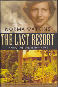 The Last Resort: Taking the Mississippi Cure (Willie Morris Books in Memoir and Biography)