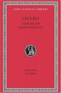 Cicero: Tusculan Disputations (Loeb Classical Library)