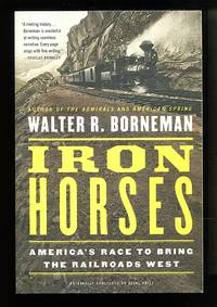 image of Iron Horses: America's Race to Bring the Railroads West