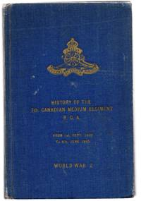 History of the Canadian Medium Regiment R.C.A. From 1st September, 1939 to 8th June, 1945. World War 2 by  Captain A. M LOCKWOOD - Hardcover - [1946] - from Attic Books and Biblio.com