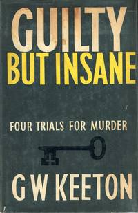 Guilty But Insane Four trials for murder by G.W. Keeton - First Edition - 1961 - from Ayerego Books (IOBA) and Biblio.com