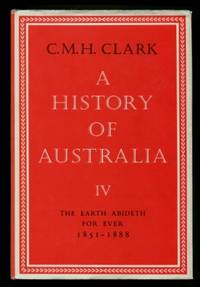 A History of Australia Volume IV : The Earth Abideth for Ever 1851 - 1888 by Clark C.M.H - Hardcover - Reprint - 1980 - from Terra Australis Books (SKU: 008125)