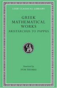 Greek Mathematical Works: Volume II, From Aristarchus to Pappus. (Loeb Classical Library No. 362) by Ivor Thomas - Hardcover - 2009-08-09 - from Books Express (SKU: 0674993993)
