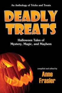 Deadly Treats : Halloween Tales of Mystery, Magic, and Mayhem