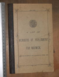 image of A list of Members of Parliament for Warwick, and for Warwick and Leamington from 1885.