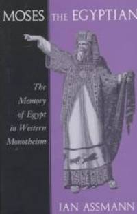 Moses the Egyptian: The Memory of Egypt in Western Monotheism