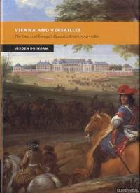 Vienna and Versailles. The Courts of Europe's Dynastic Rivals, 1550-1780 by  Jeroen Duindam - Hardcover - 2003 - from Klondyke (SKU: 00227634)