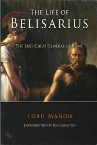 The Life of Belisarius: The Last Great General of Rome