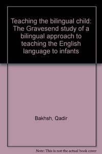 Teaching the bilingual child: The Gravesend study of a bilingual approach to teaching the English language to infants by  Qadir Bakhsh - Paperback - 1985 - from Bookbarn International and Biblio.com