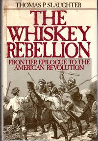 image of The Whiskey Rebellion: Frontier Epilogue to the American Revolution