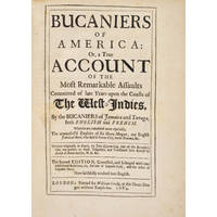 THE BUCANEERS OF AMERICA:or, a true Account of the Most remarkable Assaults Committed of Late Years upon the Coasts if the West-Indies, By the Bucaniers of Jamaica and Tortuga, Both English and French. Wherein are contained more especially, The Unparall'd Exploits of Sir Henry Morgan, our English Jamaican Hero who sack'd Puerto Velo, burnt Panama &c. Written originally in Dutch, by John Esquemeling, one of the Bucaniers, who was present at those Tragedies; and thence translated into Spanish, by Alonso de Bonnemaison, Doctor of Physick, and Practitioner at Amsterdam. Now faithfully rendered into English…. The Second Volume. containing The Dangerous Voyage and Bold Attmpts of Captain Bartholomew Sharp, and others; performed upon the Coasts of the South Sea, for the space of two years, &c.