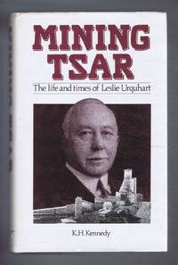 Mining Tsar. The Life and Times of Leslie Urquhart