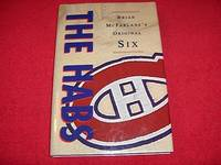 The Habs : Brian McFarlane's Original Six by  Brian McFarlane - Hardcover - 1999 - from Laird Books (SKU: SHELFC75)