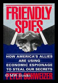 image of Friendly Spies : How America's Allies Are Using Economic Espionage to Steal Our Secrets / Peter Schweizer
