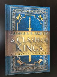 A Clash of Kings: The Illustrated Edition: A Song of Ice and Fire: Book Two (A Song of Ice and Fire Illustrated Edition) by  George R. R Martin - Signed First Edition - 2019 - from Blue Sky Books (SKU: biblio649)