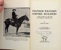 Pioneer Western Empire Builders, a True Story of the Men and Women of Pioneer Days  [ SIGNED COPY ]