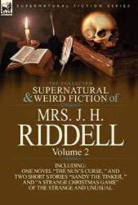 The Collected Supernatural and Weird Fiction of Mrs. J. H. Riddell: Volume 2-Including One Novel...