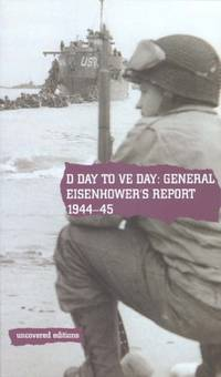 D Day to VE Day: General Eisenhower's Report, 1944-45 (Uncovered Editions)
