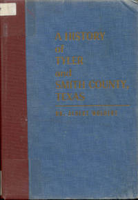 A History of Tyler and Smith County, Texas by Dr. Albert Woldert - Signed First Edition - 1948 - from Bookmarc's (SKU: ec51327)