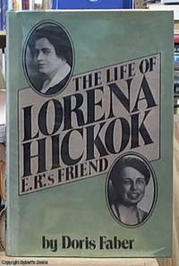 the Life of Lorena Hickok E. R.'s Friend by  Doris Faber - First Edition - 1980 - from Syber's Books ABN 15 100 960 047 (SKU: 0221328)