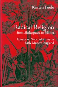 RADICAL RELIGION FROM SHAKESPEARE TO MILTON Figures of Early Nonconformity in Early Modern England