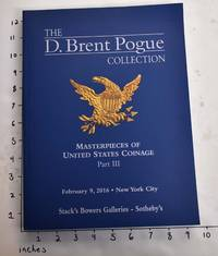 T D. Brent Pogue Collection: Masterpieces of United States Coinage, Part III