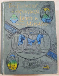 The Flowery Kingdom and the Land of the Mikado:  Or, China, Japan and Corea