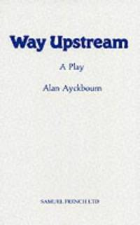 Way Upstream (Acting Edition S.) by Ayckbourn, Alan