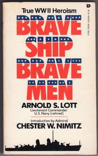 Brave Ship, Brave Men by  Arnold S. Lieutenant Commander U.S. Navy (retired) Lott - Paperback - First Printing - 1978 - from Mirror Image Book and Biblio.co.uk