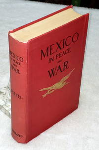 image of Mexico in Peace and War:  A Narrative of Mexican History and Conditions from the Earliest Times to the Present Hour, Including an Account of the Military Operations By the United States at Vera Cruz In 1914 and the Causes That Led Therto
