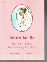 Bride to Be: Plan Your Wedding Without Losing Your Mind