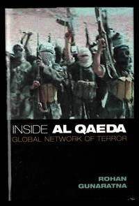 Inside Al Qaeda: Global Network of Terror by  Rohan Gunaratna - 1st Edition 2nd Printing - 2002 - from Granada Bookstore  (Member IOBA) and Biblio.com
