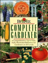 image of Burpee Complete Gardener: A Comprehensive, Up-to-Date, Fully Illustrated Reference For Gardeners At All Levels
