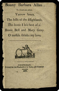Bonny Barbara Allan; to which are added, Yarrow braes. The hills of the Highlands. The lassie I lo'e best of a'. Bessie Bell and Mary Gray. O meikle thinks my love.