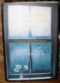 The House Where the Hardest Things Happened:  A Memoir about Belonging
