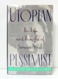 image of Utopian Pessimist: The Life and Thought of Simone Weil