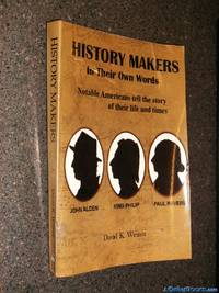 History Makers In Their Own Words: Notable Americans Tell the Story of Their Life and Times