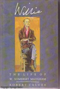 Willie - The Life of W. Somerset Maugham by Robert Calder - Hardcover - Second Edition - 1989 - from Ayerego Books (IOBA) and Biblio.com