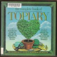 THE COMPLETE BOOK OF TOPIARY 75 Fanciful Indoor and Outdoor Creations You  Can Make Yourself
