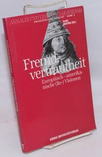 Fremdvertrautheit; europäisch-amerikanische (Re- )Visionen : Ringvorlesung der Philosophischen Fakultät der Universität des Saarlandes im Sommersemester 1992