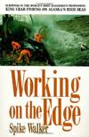 image of Working on the Edge: Surviving in the World's Most Dangerous Profession: King Crab Fishing on Alaska's High Seas