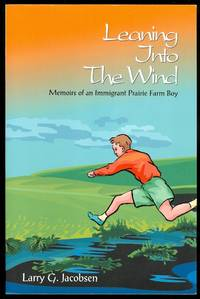 image of LEANING INTO THE WIND:  MEMOIRS OF AN IMMIGRANT PRAIRIE FARM BOY.