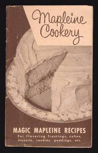 MAPLEINE COOKERY: MAGIC MAPLEINE RECIPES FOR FLAVORING FROSTINGS, CAKES, DESSERTS, CANDIES, PUDDINGS, ETC.