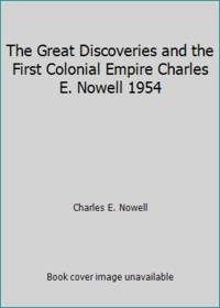 The Great Discoveries and the First Colonial Empire Charles E. Nowell 1954