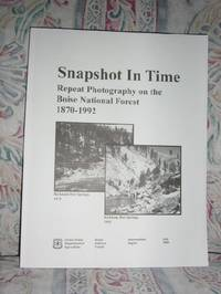 Snapshots In Time, Repeat Photography on The Boise National Forest 1870-1992