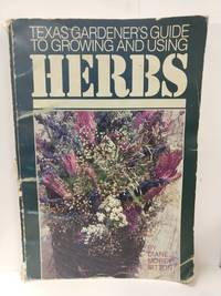 Texas Gardener's Guide to Growing and Using Herbs